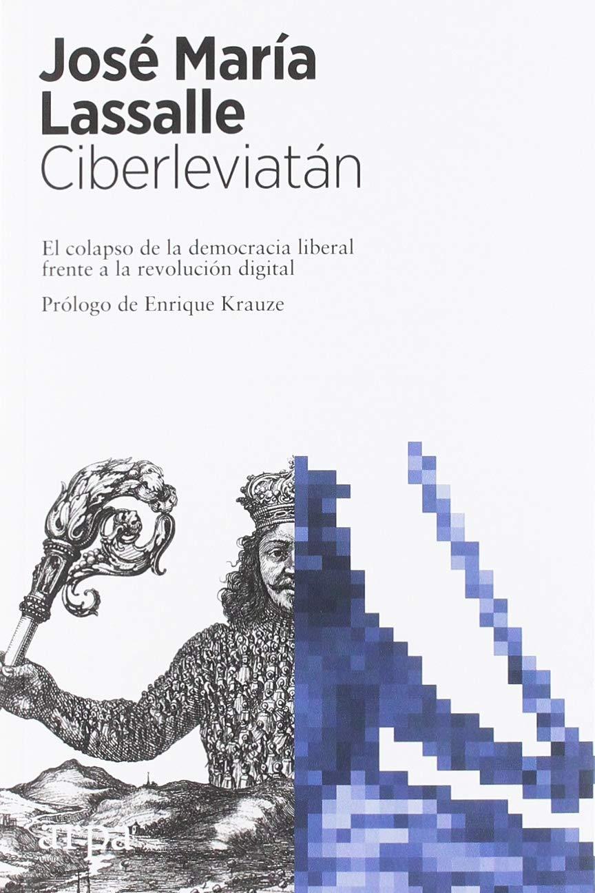 Ciberleviatán: El colapso de la democracia liberal frente a la revolución digital: Amazon.es: Lassalle Ruiz, José María, Krauze, Enrique: Libros