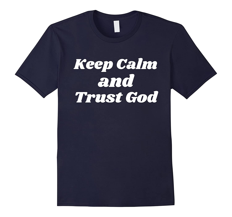 keep calm and trust god shirt religious shirt pl polozatee