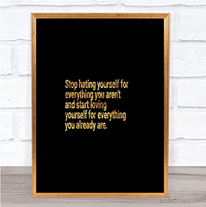 Amazon.com: Stop Hating Yourself Quote Print Black & Gold ...