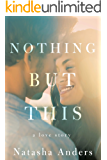 Nothing But This (The Broken Pieces Book 2)