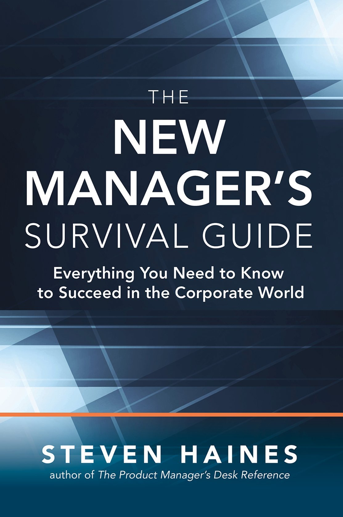 The New Manager's Survival Guide: Everything You Need to Know to Succeed in  the Corporate World: Steven Haines: 9781259588976: Amazon.com: Books