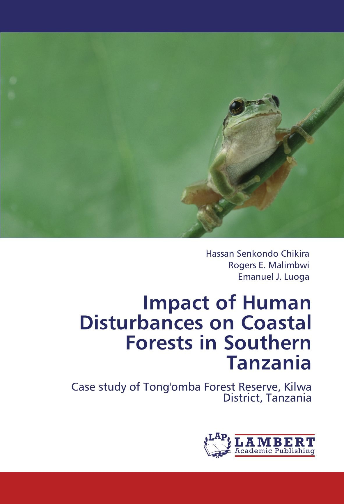 Impact of Human Disturbances on Coastal Forests in Southern Tanzania: Case study of Tong'omba Forest Reserve, Kilwa District, Tanzania PDF