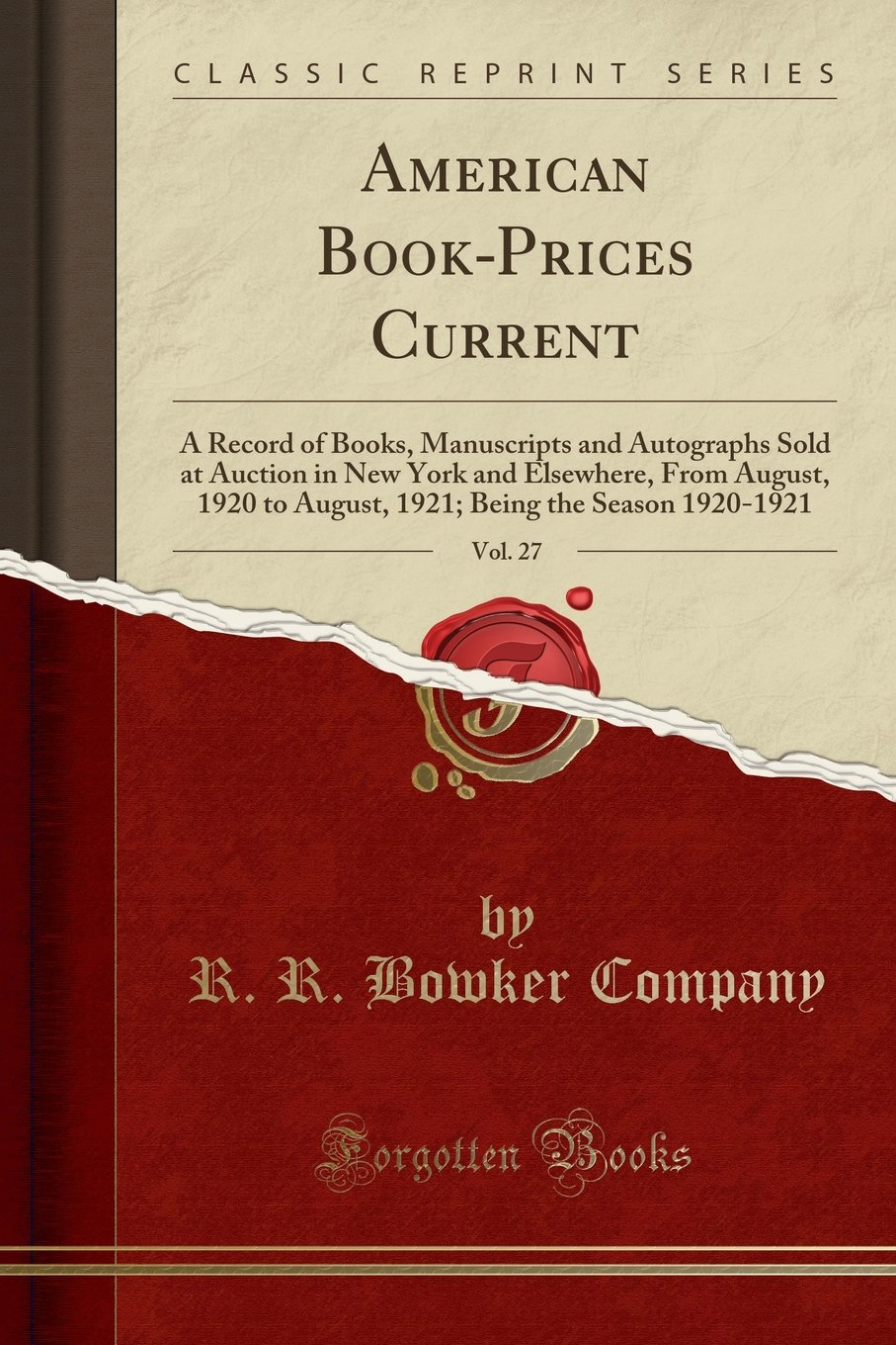 Download American Book-Prices Current, Vol. 27: A Record of Books, Manuscripts and Autographs Sold at Auction in New York and Elsewhere, From August, 1920 to ... Being the Season 1920-1921 (Classic Reprint) PDF