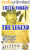 Chuck Norris: The Legend: 4,500 Hard Facts About The Man Who Counted To Infinity - Twice