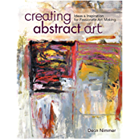 Creating Abstract Art: Ideas and Inspirations for Passionate Art-Making (English Edition)