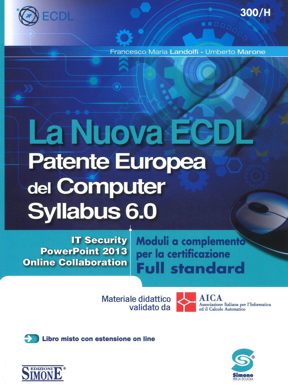 La nuova ECDL Patente Europea del Computer. Syllabus 6.0. Moduli a completamento per la certificazione Full standard Copertina flessibile – 20 mar 2018 Francesco M. Landolfi Umberto Marone Edizioni Giuridiche Simone 8891414182