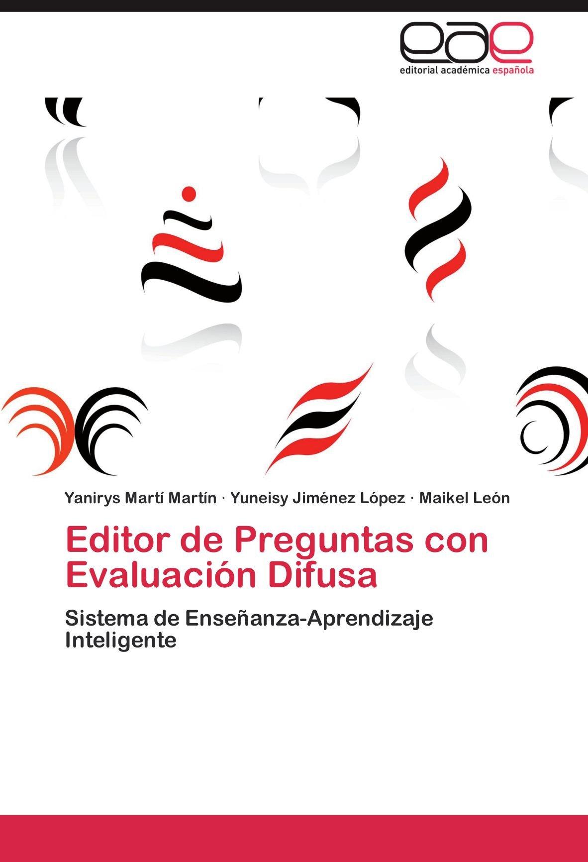 Download Editor de Preguntas con Evaluación Difusa: Sistema de Enseñanza-Aprendizaje Inteligente (Spanish Edition) pdf epub