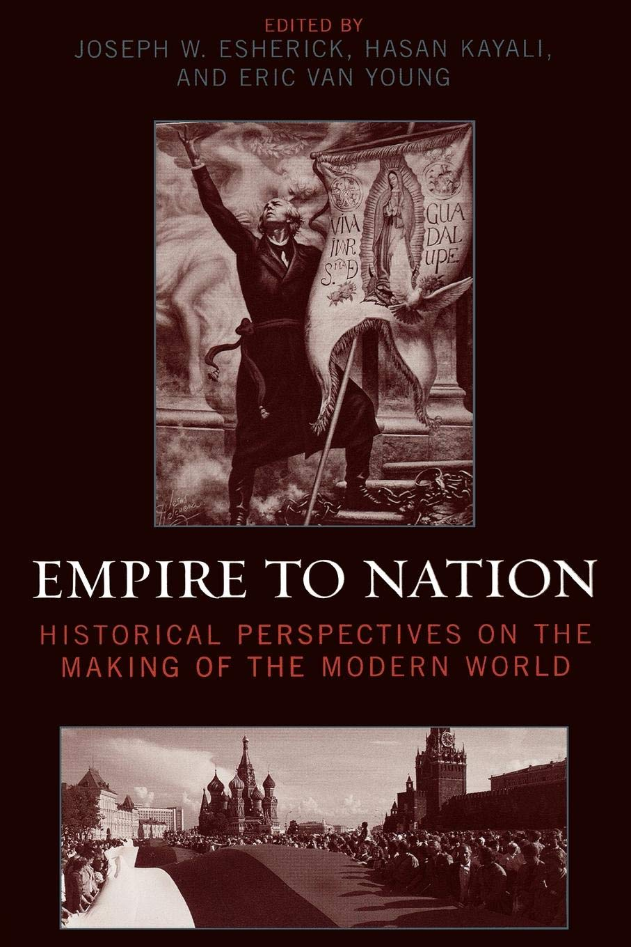 Empire to Nation: Historical Perspectives on the Making of the Modern World  (World Social Change): Joseph W. Esherick, Hasan Kayali, Eric Van Young, ...