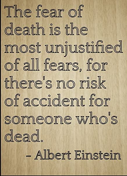 Amazoncom The Fear Of Death Is The Most Quote By Albert