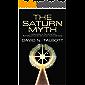 The Saturn Myth: A Reinterpretation of Rites and Symbols Illuminating Some of the Dark Corners of Primordial Society
