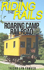 Riding the Rails: Roaring Camp Railroad