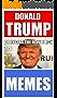 Memes: Donald Trump Funny Memes: (Jokes, Politics Jokes, Dank Memes & Top Humor)