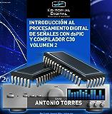 Introducción al procesamiento digital de señales con dsPIC y C30. Volumen 2
