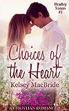 Choices of the Heart: A Christian Romance Novella (Bradley Sisters Book 1)