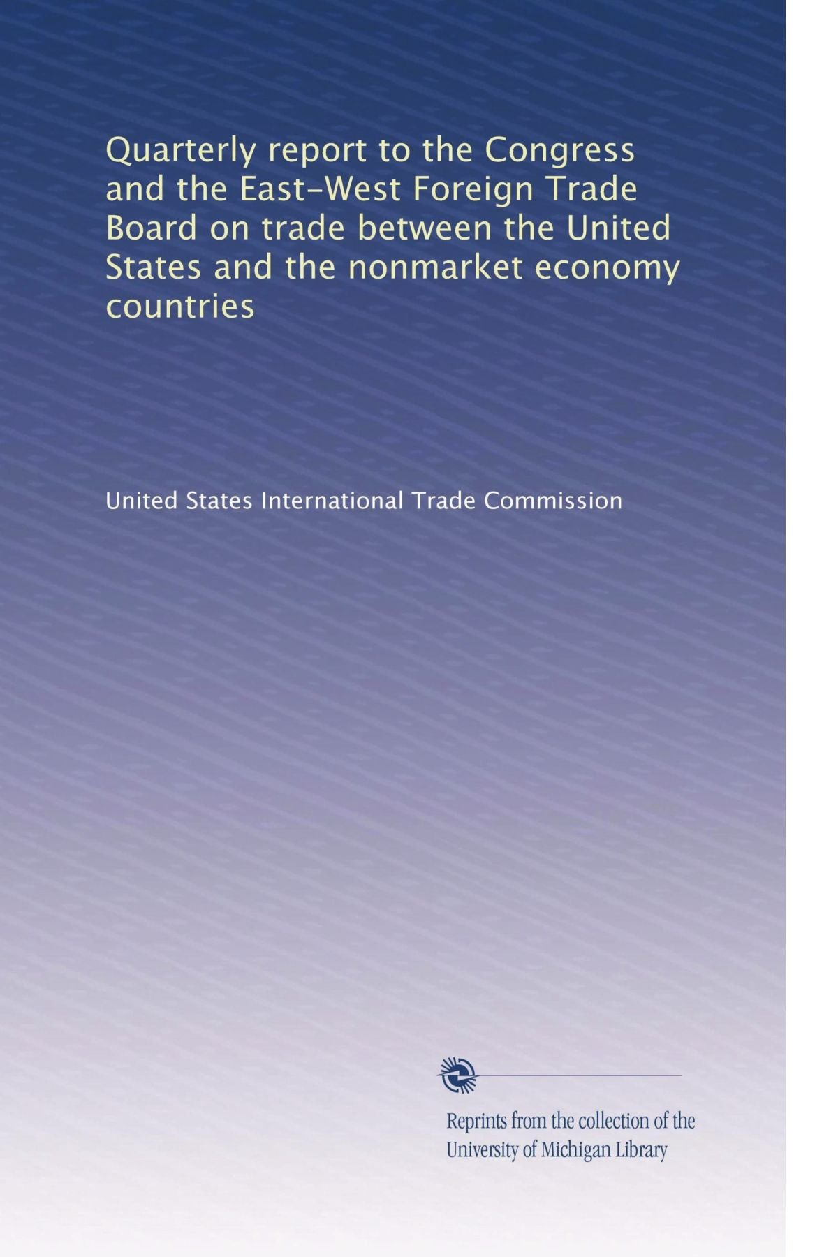Quarterly report to the Congress and the East-West Foreign Trade Board on trade between the United States and the nonmarket economy countries (Volume 6) pdf epub