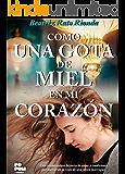 Como una gota de miel en mi corazón: Una conmovedora historia de amor y tradiciones que marcarán la vida de una joven marroquí (Spanish Edition)