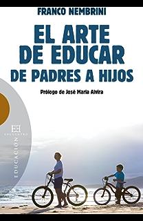 El arte de educar.: De padres a hijos. (Spanish Edition)