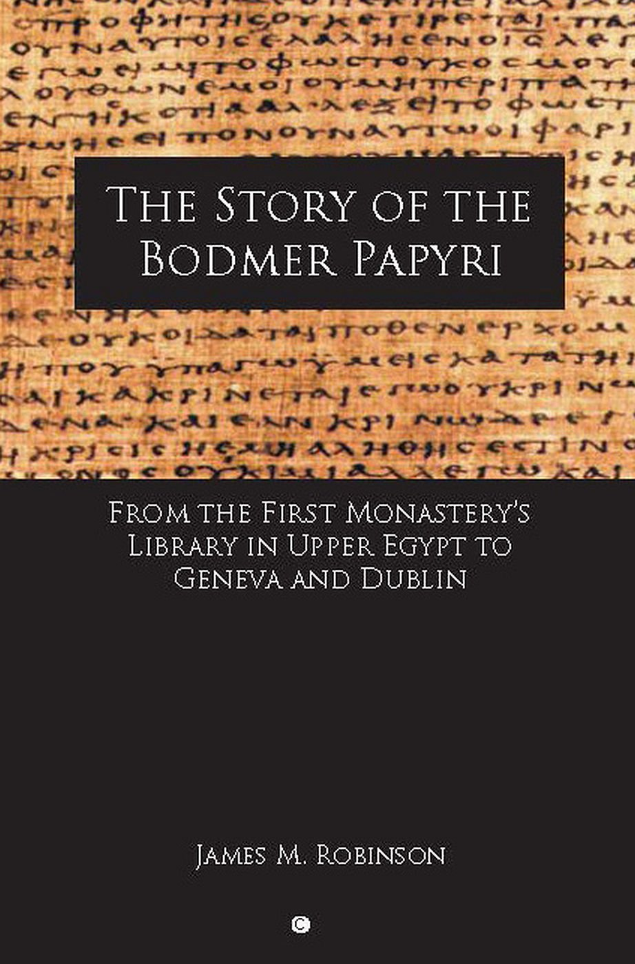 The Story of the Bodmer Papyri: From the First Monaster's Library in Upper Egypt to Geneva and Dublin PDF
