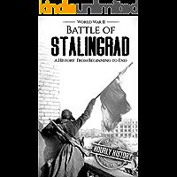 Battle of Stalingrad: A History From Beginning to End (World War 2 Battles Book 1)