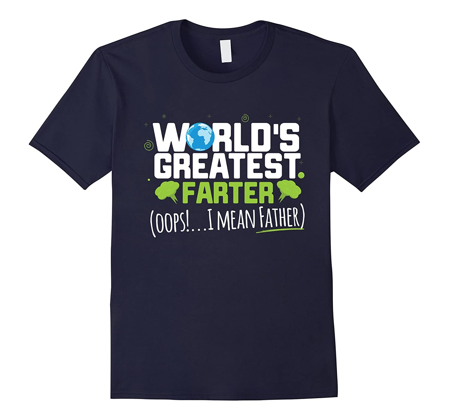 Mens World's Greatest Farter I Mean Father T-Shirt
