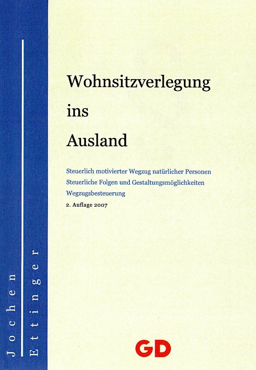 Wohnsitzverlegung ins Ausland Broschiert – 30. Juli 2007 Jochen Ettinger GD Publishing 3939338338 MAK_GD_9783939338338