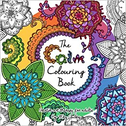 The Calm Colouring Book: Creative Art Therapy For Adults: Volume 2 (Colouring Books For Grownups)