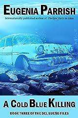 A Cold Blue Killing (The Del Sueño Files Book 3) Kindle Edition