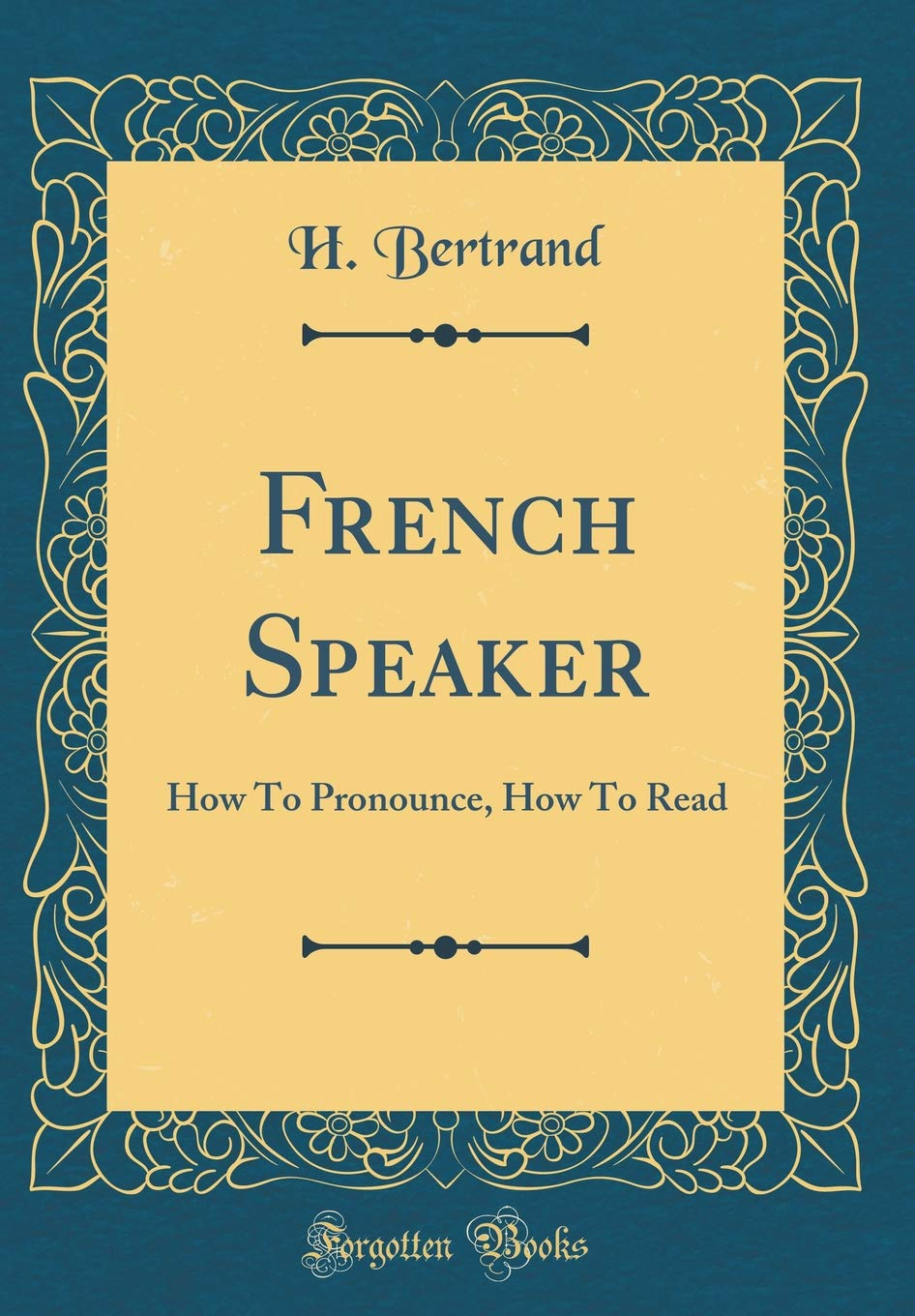 French Speaker: How to Pronounce, How to Read (Classic Reprint