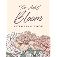 The Adult Bloom Coloring Book: A Beautiful Floral Coloring Book with Succulents and Flowers for Adults - stress…