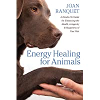 Energy Healing for Animals: A Hands-On Guide for Enhancing the Health, Longevity...