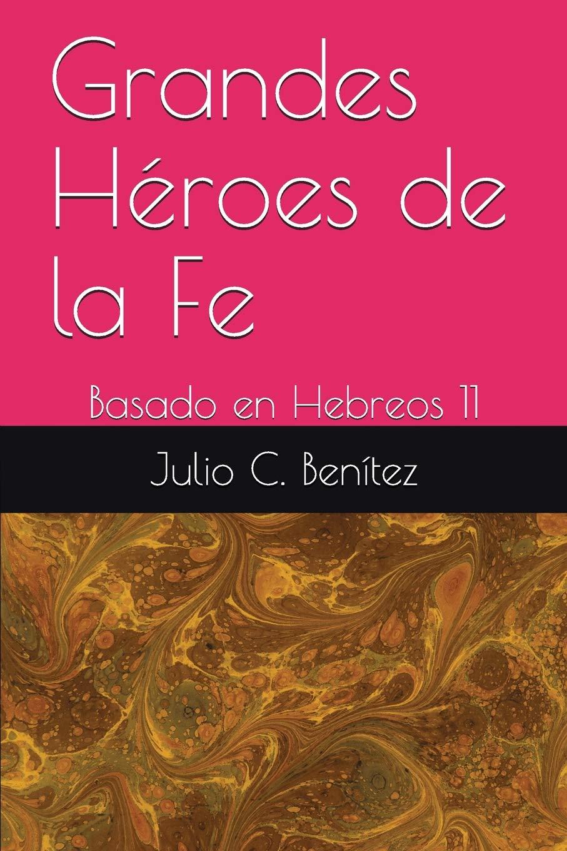Grandes Héroes de la Fe: Basado en Hebreos 11 Comentarios: Amazon.es: Benítez, Julio C., Pink, Arthur: Libros