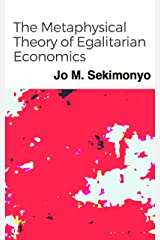 The Metaphysical Theory of Egalitarian Economics Kindle Edition