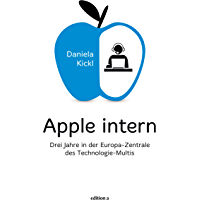 Apple intern: Drei Jahre in der Europa-Zentrale des Technologie-Multis (German Edition)