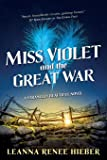 Miss Violet and the Great War: A Strangely Beautiful Novel (Strangely Beautiful (3))
