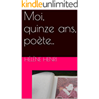 Moi, quinze ans, poète.. (French Edition)
