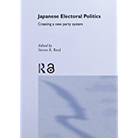 Japanese Electoral Politics: Creating a New Party System (Nissan Institute/Routledge Japanese Studies)