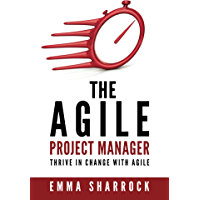 The Agile Project Manager: Thrive in change with Agile
