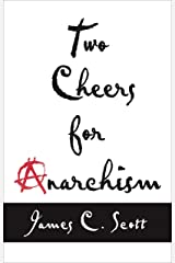 Two Cheers for Anarchism: Six Easy Pieces on Autonomy, Dignity, and Meaningful Work and Play Kindle Edition