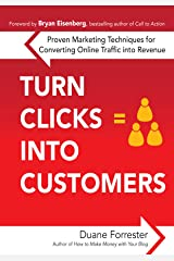 Turn Clicks Into Customers: Proven Marketing Techniques for Converting Online Traffic into Revenue Kindle Edition