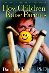 How Children Raise Parents: The Art of Listening to Your Family Paperback