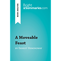 A Moveable Feast by Ernest Hemingway (Book Analysis): Detailed Summary, Analysis and Reading Guide (BrightSummaries.com)