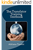 The Translator Training Textbook: Translation Best Practices, Resources & Expert Interviews