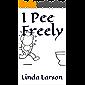 I Pee Freely (Children's books - easy readers)
