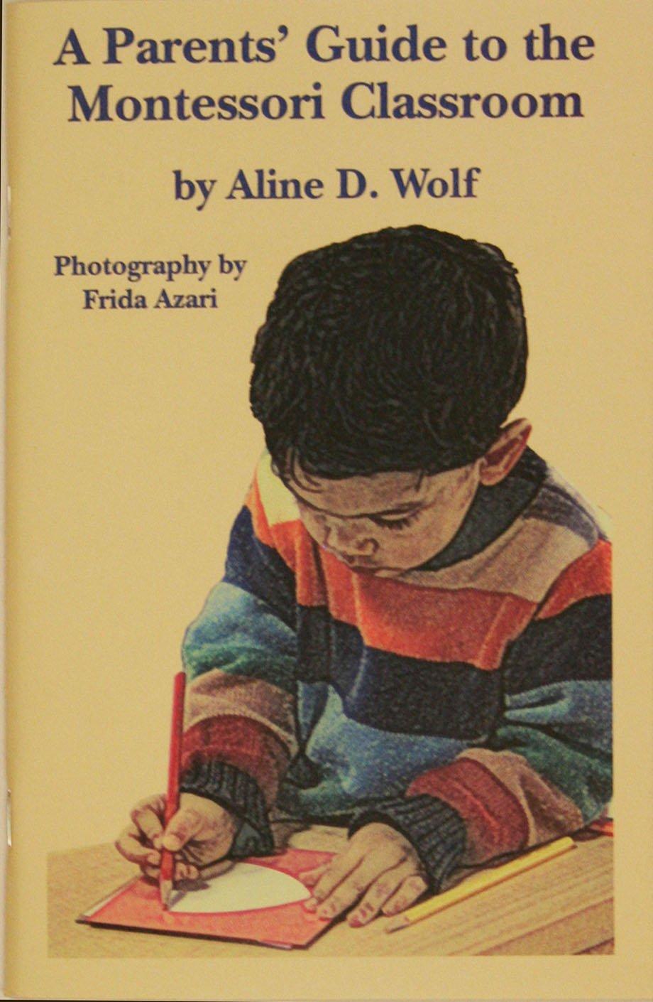 A Parents Guide to the Montessori Classroom: Aline D. Wolf, Photography by  Frida Azari: 9780939195404: Amazon.com: Books