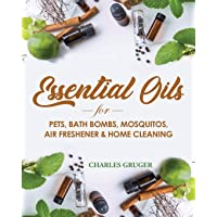 Essential Oils for Pets, Bath Bombs, Mosquitos, Air Freshener and Home Cleaning:...