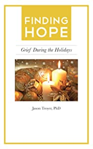Finding Hope: Grief During the Holidays (Finding Hope After the Death of a Loved One)