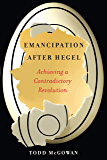 Emancipation After Hegel: Achieving a Contradictory Revolution