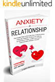 Anxiety in Relationship: The Easiest Way to Eliminate Fear of Abandonment, Insecurity, Negative Thinking and Jealousy to…
