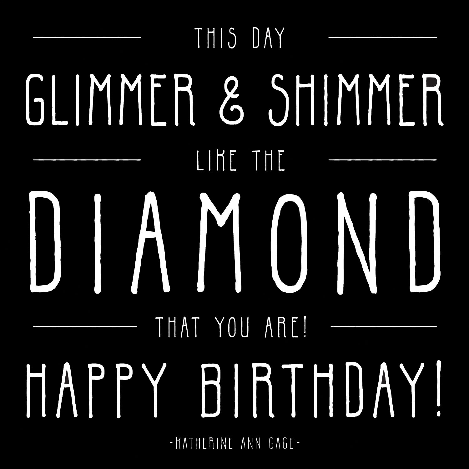 This Day Glimmer Shimmer Like The Diamond That You Are Happy – Quotable Cards Birthday