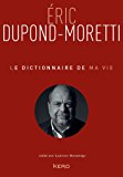 Le Dictionnaire de ma vie - Eric Dupond-Moretti (French Edition)